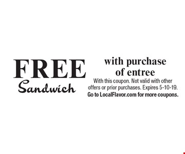 FREE  Sandwich with purchase of entree. With this coupon. Not valid with other offers or prior purchases. Expires 5-10-19.Go to LocalFlavor.com for more coupons.