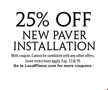 25% Off new paver Installation. With coupon. Cannot be combined with any other offers.Some restrictions apply. Exp. 12/6/19. Go to LocalFlavor.com for more coupons.