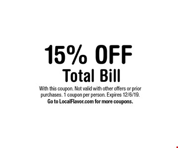 15% off total bill. With this coupon. Not valid with other offers or prior purchases. 1 coupon per person. Expires 12/6/19. Go to LocalFlavor.com for more coupons.