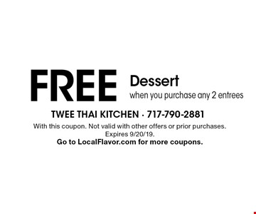 FREE Dessert when you purchase any 2 entrees. With this coupon. Not valid with other offers or prior purchases. Expires 9/20/19. Go to LocalFlavor.com for more coupons.