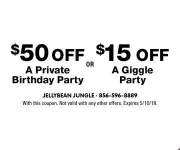 $50 Off A Private Birthday Party. $15 Off A Giggle Party. With this coupon. Not valid with any other offers. Expires 5/10/19.