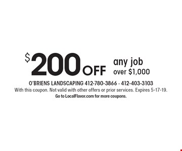 $200 Off any job over $1,000. With this coupon. Not valid with other offers or prior services. Expires 5-17-19. Go to LocalFlavor.com for more coupons.