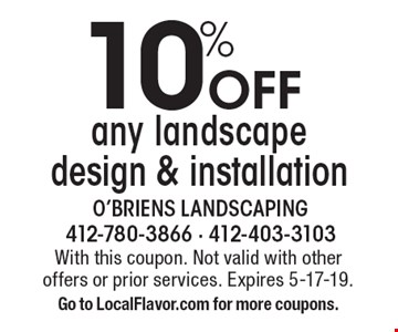 10% Off any landscape design & installation. With this coupon. Not valid with other offers or prior services. Expires 5-17-19. Go to LocalFlavor.com for more coupons.