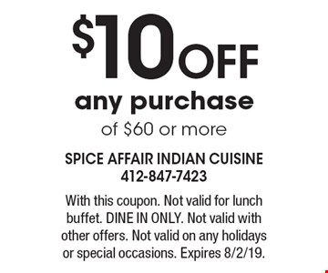 $10 off any purchase of $60 or more. With this coupon. Not valid for lunch buffet. Dine in only. Not valid with other offers. Not valid on any holidays or special occasions. Expires 8/2/19.