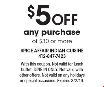 $5 off any purchase of $30 or more. With this coupon. Not valid for lunch buffet. Dine in only. Not valid with other offers. Not valid on any holidays or special occasions. Expires 8/2/19.
