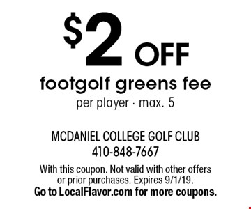 $2 OFF footgolf greens fee per player - max. 5. With this coupon. Not valid with other offers or prior purchases. Expires 9/1/19. Go to LocalFlavor.com for more coupons.