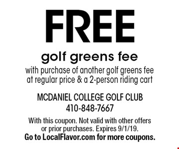 FREE golf greens fee with purchase of another golf greens fee at regular price & a 2-person riding cart. With this coupon. Not valid with other offers or prior purchases. Expires 9/1/19. Go to LocalFlavor.com for more coupons.