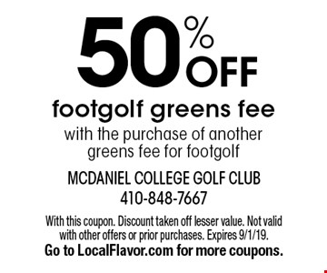 50% OFF footgolf greens fee with the purchase of another greens fee for footgolf. With this coupon. Discount taken off lesser value. Not valid with other offers or prior purchases. Expires 9/1/19. Go to LocalFlavor.com for more coupons.