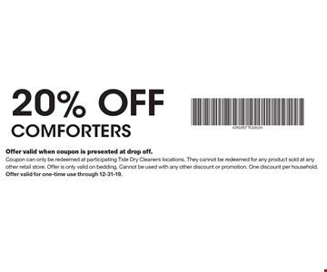 20% off comforters. Offer valid when coupon is presented at drop off. Coupon can only be redeemed at participating Tide Dry Cleaners locations. They cannot be redeemed for any product sold at any other retail store. Offer is only valid on bedding. Cannot be used with any other discount or promotion. One discount per household. Offer valid for one-time use through 12-31-19.
