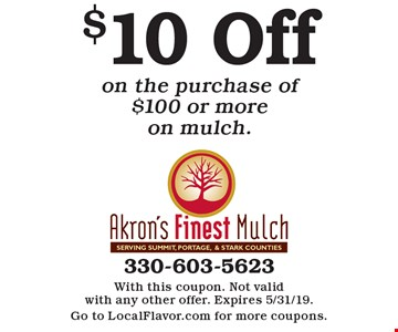 $10 Off on the purchase of $100 or more on mulch.. With this coupon. Not valid with any other offer. Expires 5/31/19. Go to LocalFlavor.com for more coupons.
