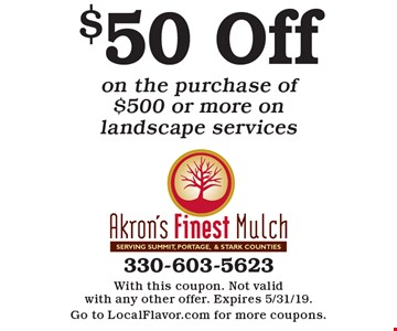 $50 Off on the purchase of $500 or more on landscape services. With this coupon. Not valid with any other offer. Expires 5/31/19. Go to LocalFlavor.com for more coupons.