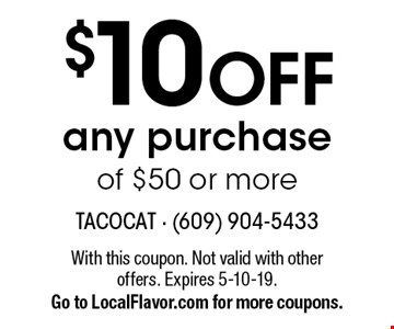$10 OFF any purchase of $50 or more. With this coupon. Not valid with other offers. Expires 5-10-19. Go to LocalFlavor.com for more coupons.