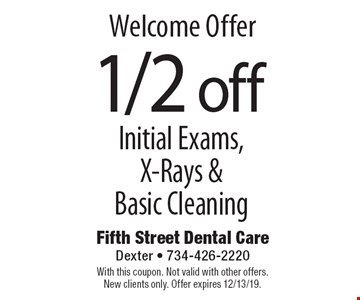 Welcome Offer: 1/2 off Initial Exams, X-Rays & Basic Cleaning. With this coupon. Not valid with other offers. New clients only. Offer expires 12/13/19.
