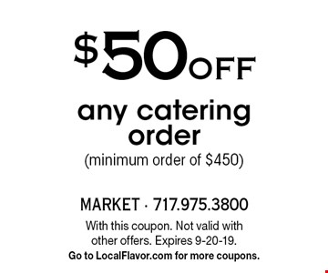 $50 Off any catering order (minimum order of $450). With this coupon. Not valid with other offers. Expires 9-20-19. Go to LocalFlavor.com for more coupons.
