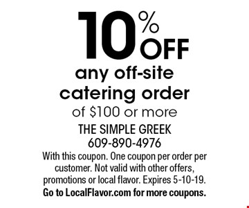 10% OFF any off-site catering order of $100 or more. With this coupon. One coupon per order per customer. Not valid with other offers, promotions or local flavor. Expires 5-10-19. Go to LocalFlavor.com for more coupons.