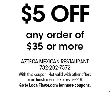 $5 OFF any order of $35 or more. With this coupon. Not valid with other offers or on lunch menu. Expires 5-2-19. Go to LocalFlavor.com for more coupons.