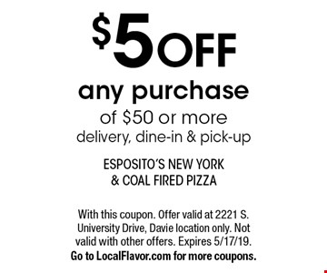 $5 off any purchase of $50 or more delivery, dine-in & pick-up. With this coupon. Offer valid at 2221 S. University Drive, Davie location only. Not valid with other offers. Expires 5/17/19.Go to LocalFlavor.com for more coupons.