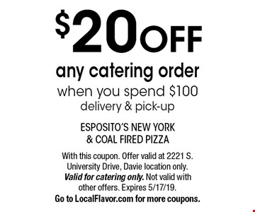 $20 off any catering order when you spend $100 delivery & pick-up. With this coupon. Offer valid at 2221 S. University Drive, Davie location only. Valid for catering only. Not valid with other offers. Expires 5/17/19.Go to LocalFlavor.com for more coupons.