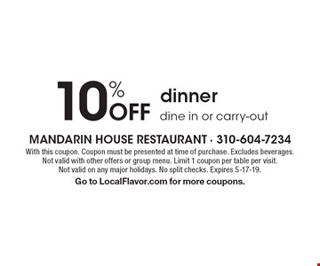 10% off dinner dine in or carry-out. With this coupon. Coupon must be presented at time of purchase. Excludes beverages. Not valid with other offers or group menu. Limit 1 coupon per table per visit.Not valid on any major holidays. No split checks. Expires 5-17-19. Go to LocalFlavor.com for more coupons.