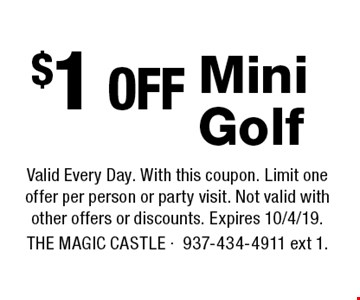 $1 off Mini Golf. Valid Every Day. With this coupon. Limit one offer per person or party visit. Not valid with other offers or discounts. Expires 10/4/19. The Magic Castle -937-434-4911 ext 1.