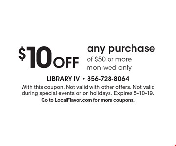 $10 off any purchase of $50 or more, mon-wed only. With this coupon. Not valid with other offers. Not valid during special events or on holidays. Expires 5-10-19. Go to LocalFlavor.com for more coupons.