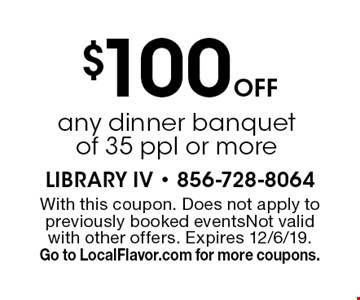 $100 Off any dinner banquet of 35 ppl or more. With this coupon. Does not apply to previously booked eventsNot valid with other offers. Expires 12/6/19. Go to LocalFlavor.com for more coupons.