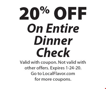20% OFF On Entire Dinner Check. Valid with coupon. Not valid with other offers. Expires 1-24-20. Go to LocalFlavor.com for more coupons.