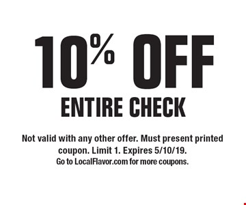 10% OFF ENTIRE CHECK. Not valid with any other offer. Must present printed coupon. Limit 1. Expires 5/10/19. Go to LocalFlavor.com for more coupons.
