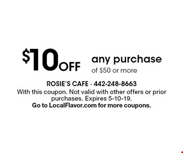 $10 Off any purchase of $50 or more. With this coupon. Not valid with other offers or prior purchases. Expires 5-10-19.Go to LocalFlavor.com for more coupons.