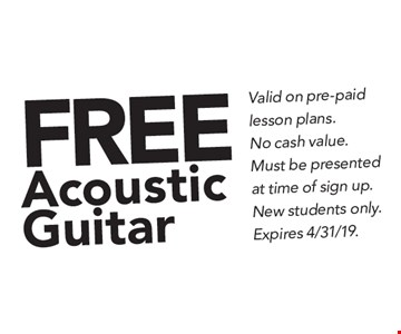 FREE Acoustic Guitar Valid on pre-paid lesson plans. No cash value. Must be presented at time of sign up. New students only. Expires 4/31/19.