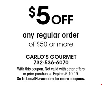$5 Off any regular order of $50 or more. With this coupon. Not valid with other offers or prior purchases. Expires 5-10-19. Go to LocalFlavor.com for more coupons.