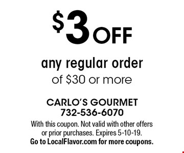 $3 Off any regular order of $30 or more. With this coupon. Not valid with other offers or prior purchases. Expires 5-10-19. Go to LocalFlavor.com for more coupons.