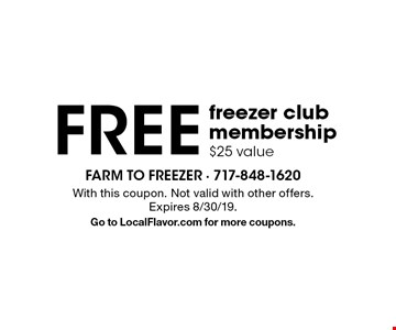 FREE freezer club membership $25 value. With this coupon. Not valid with other offers. Expires 8/30/19. Go to LocalFlavor.com for more coupons.