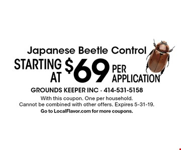 Japanese Beetle Control starting at $69 per application. With this coupon. One per household. Cannot be combined with other offers. Expires 5-31-19. Go to LocalFlavor.com for more coupons.