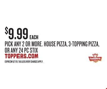 $9.99 each Pick any 2 or more. House pizza, 3-topping pizza, Or any 24 pc stix. Expires 6/7/19. Tax charges apply.