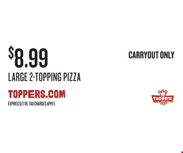 $8.99 Large 2-Topping Pizza. Carryout only. Expires 6/7/19. Tax charges apply.