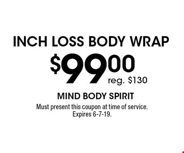 $99.00 Inch Loss Body Wrap. Reg. $130. Must present this coupon at time of service. Expires 6-7-19.