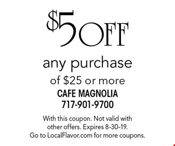 $5 OFF any purchase of $25 or more. With this coupon. Not valid with other offers. Expires 8-30-19. Go to LocalFlavor.com for more coupons.
