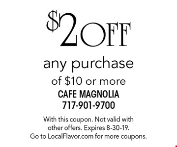 $2 OFF any purchase of $10 or more. With this coupon. Not valid with other offers. Expires 8-30-19. Go to LocalFlavor.com for more coupons.