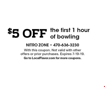 $5 OFF the first 1 hour of bowling. With this coupon. Not valid with other offers or prior purchases. Expires 7-19-19. Go to LocalFlavor.com for more coupons.
