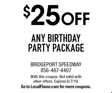 $25 off any birthday party package. With this coupon. Not valid with other offers. Expires 6/7/19. Go to LocalFlavor.com for more coupons.