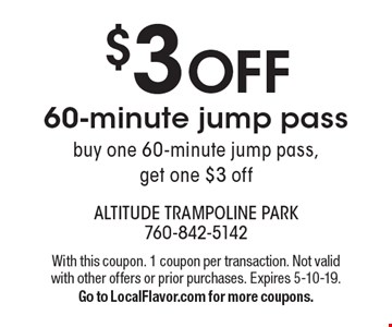 $3 OFF 60-minute jump pass. Buy one 60-minute jump pass, get one $3 off. With this coupon. 1 coupon per transaction. Not valid with other offers or prior purchases. Expires 5-10-19. Go to LocalFlavor.com for more coupons.