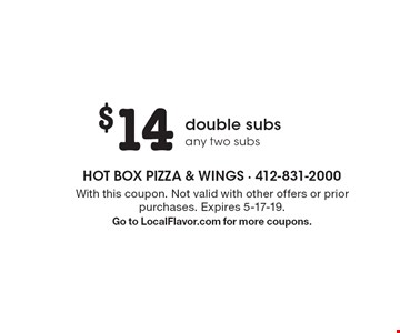 $14 double subs any two subs. With this coupon. Not valid with other offers or prior purchases. Expires 5-17-19. Go to LocalFlavor.com for more coupons.