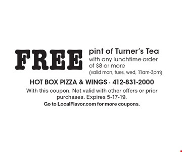 FREE pint of Turner's Tea with any lunchtime order of $8 or more (valid mon, tues, wed, 11am-3pm). With this coupon. Not valid with other offers or prior purchases. Expires 5-17-19. Go to LocalFlavor.com for more coupons.