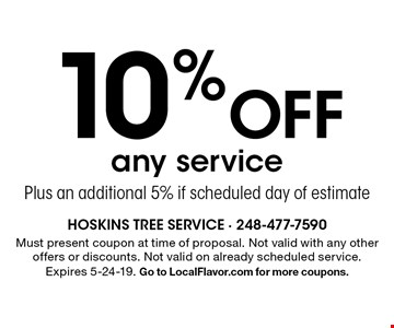 10% Off any service Plus an additional 5% if scheduled day of estimate. Must present coupon at time of proposal. Not valid with any other offers or discounts. Not valid on already scheduled service.Expires 5-24-19. Go to LocalFlavor.com for more coupons.