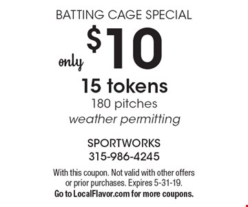 Batting Cage Special - $10 - 15 tokens, 180 pitches - weather permitting. With this coupon. Not valid with other offers or prior purchases. Expires 5-31-19. Go to LocalFlavor.com for more coupons.
