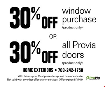 30% off all Provia doors (product only). 30% off window purchase (product only). With this coupon. Must present coupon at time of estimate. Not valid with any other offer or prior services. Offer expires 5/17/19.