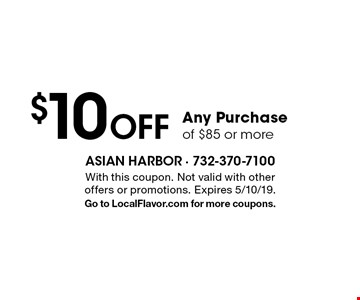 $10 Off Any Purchase of $85 or more. With this coupon. Not valid with other offers or promotions. Expires 5/10/19. Go to LocalFlavor.com for more coupons.