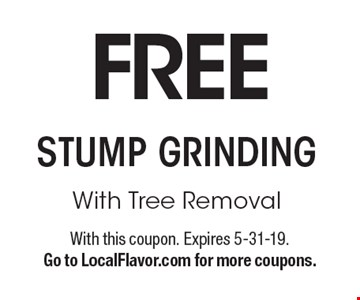 FREE STUMP GRINDING With Tree Removal. With this coupon. Expires 5-31-19.Go to LocalFlavor.com for more coupons.