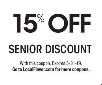 15% OFF SENIOR DISCOUNT. With this coupon. Expires 5-31-19.Go to LocalFlavor.com for more coupons.